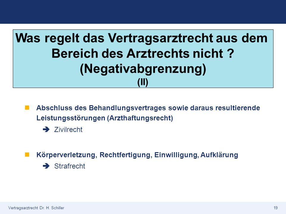 Vertragsarztrecht Dr. H. Schiller19 Abschluss des Behandlungsvertrages sowie daraus resultierende Leistungsstörungen (Arzthaftungsrecht)  Zivilrecht