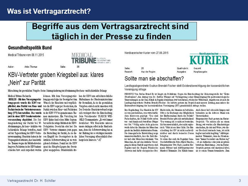 Vertragsarztrecht Dr. H. Schiller3 Was ist Vertragarztrecht? Presseschau Begriffe aus dem Vertragsarztrecht sind täglich in der Presse zu finden
