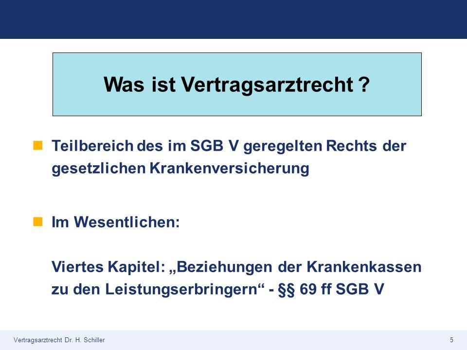 """Vertragsarztrecht Dr. H. Schiller5 Teilbereich des im SGB V geregelten Rechts der gesetzlichen Krankenversicherung Im Wesentlichen: Viertes Kapitel: """""""