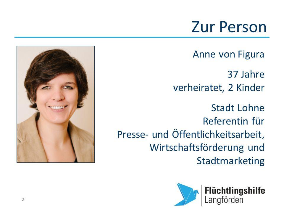 Zur Person 2 Anne von Figura 37 Jahre verheiratet, 2 Kinder Stadt Lohne Referentin für Presse- und Öffentlichkeitsarbeit, Wirtschaftsförderung und Sta