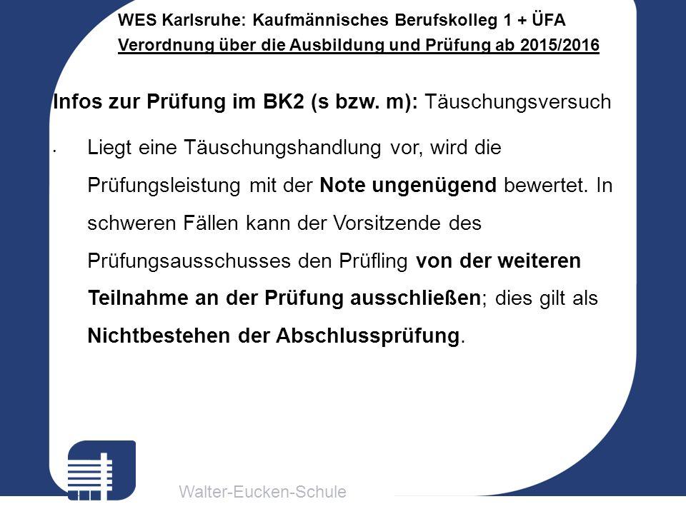 Walter-Eucken-Schule WES Karlsruhe: Kaufmännisches Berufskolleg 1 + ÜFA Verordnung über die Ausbildung und Prüfung ab 2015/2016 Infos zur Prüfung im BK2 (s bzw.