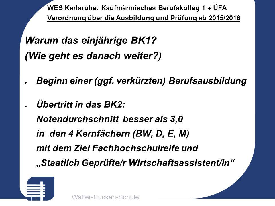 Walter-Eucken-Schule WES Karlsruhe: Kaufmännisches Berufskolleg 1 + ÜFA Verordnung über die Ausbildung und Prüfung ab 2015/2016 zu: Erfolgreicher Abschluss: zu d) Falls 2 maßgeb.