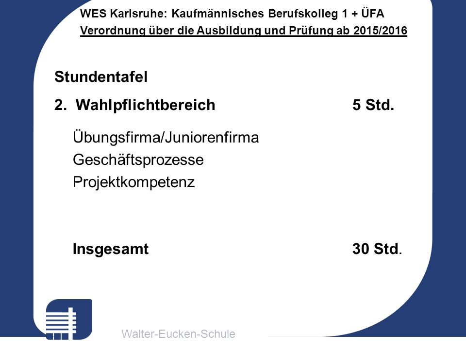 Walter-Eucken-Schule WES Karlsruhe: Kaufmännisches Berufskolleg 1 + ÜFA Verordnung über die Ausbildung und Prüfung ab 2015/2016 Stundentafel 2.