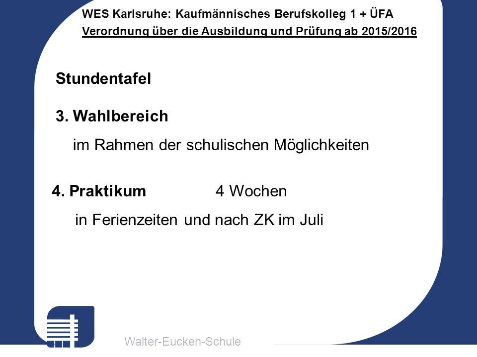 Walter-Eucken-Schule WES Karlsruhe: Kaufmännisches Berufskolleg 1 + ÜFA Verordnung über die Ausbildung und Prüfung ab 2015/2016 Maßgebende Fächer: Alle Fächer des Pflichtbereichs Rel, M, GmGK, E, D, BW, SuK, GW, Inf, TV, GP bzw.