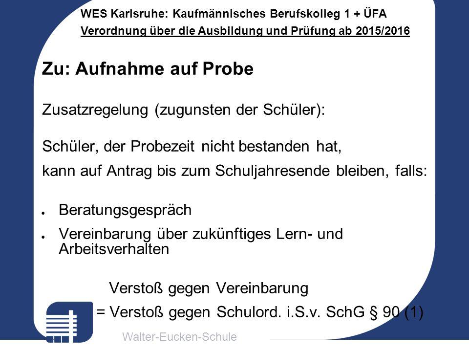 Walter-Eucken-Schule WES Karlsruhe: Kaufmännisches Berufskolleg 1 + ÜFA Verordnung über die Ausbildung und Prüfung ab 2015/2016 Für BK1-ZK und BK2-Prüfung: Handyregelung für Prüfung (s bzw.