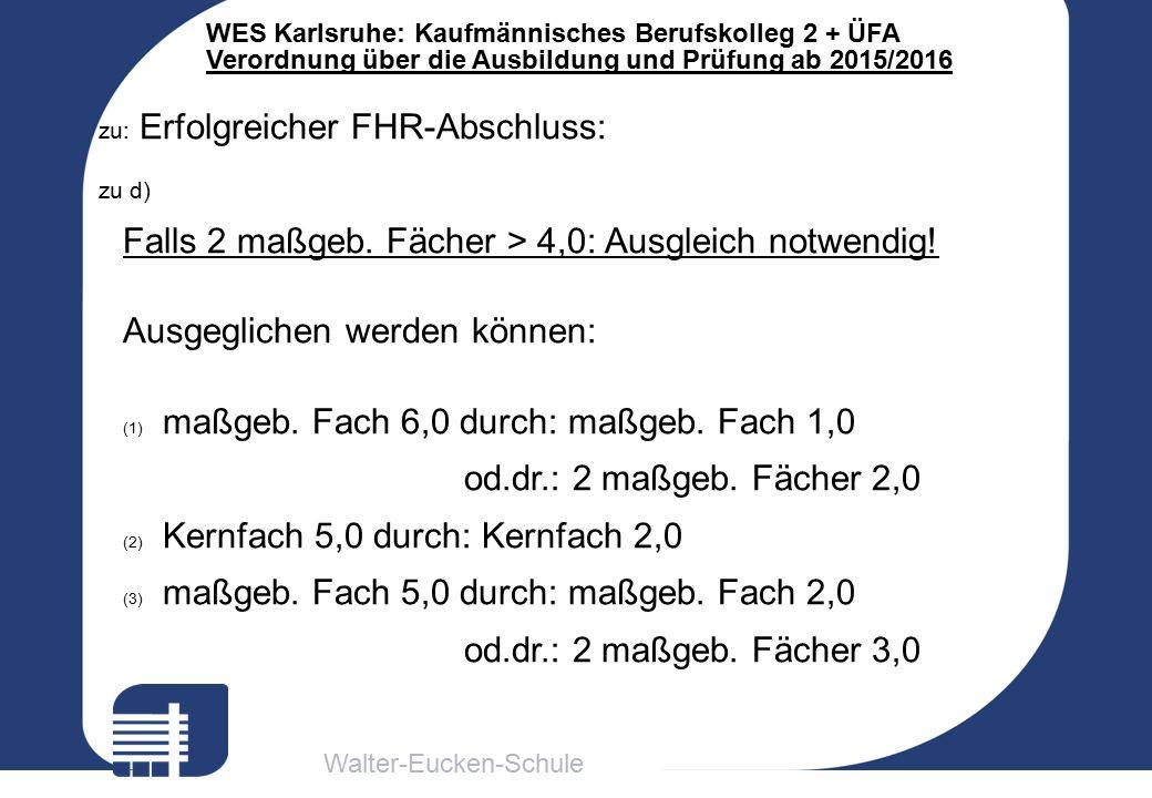 Walter-Eucken-Schule WES Karlsruhe: Kaufmännisches Berufskolleg 2 + ÜFA Verordnung über die Ausbildung und Prüfung ab 2015/2016 zu: Erfolgreicher FHR-