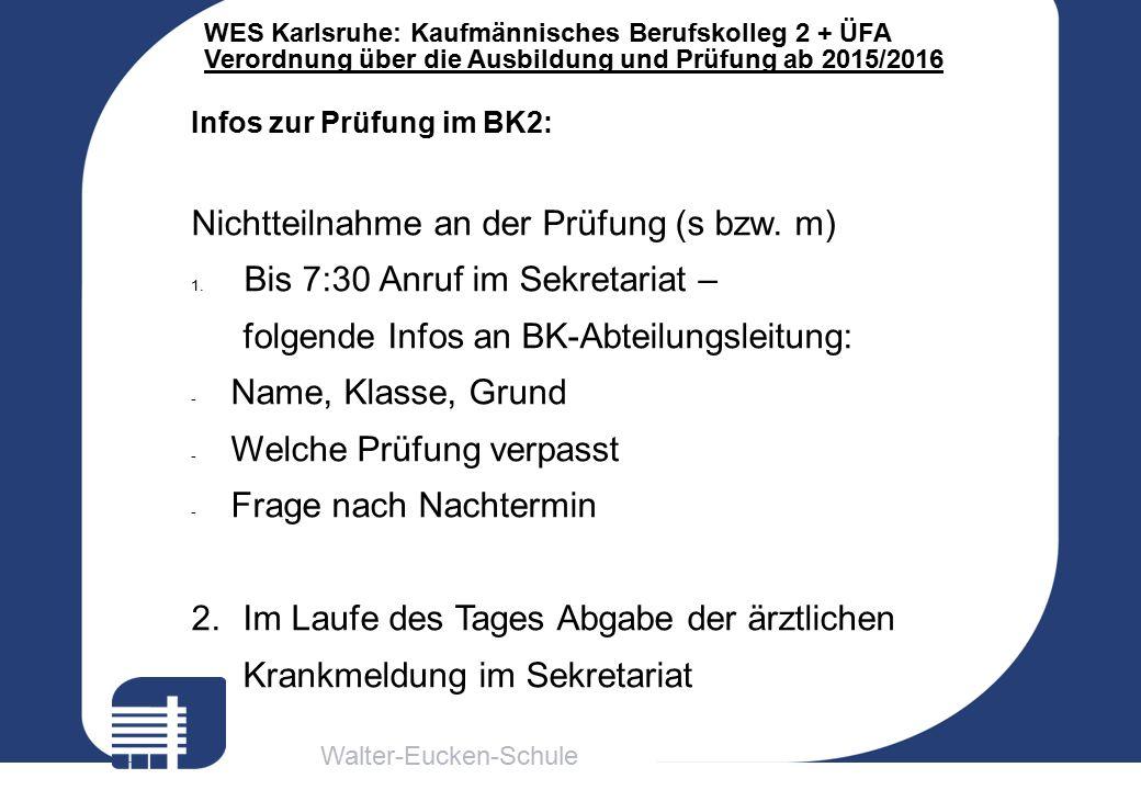 Walter-Eucken-Schule WES Karlsruhe: Kaufmännisches Berufskolleg 2 + ÜFA Verordnung über die Ausbildung und Prüfung ab 2015/2016 Infos zur Prüfung im B