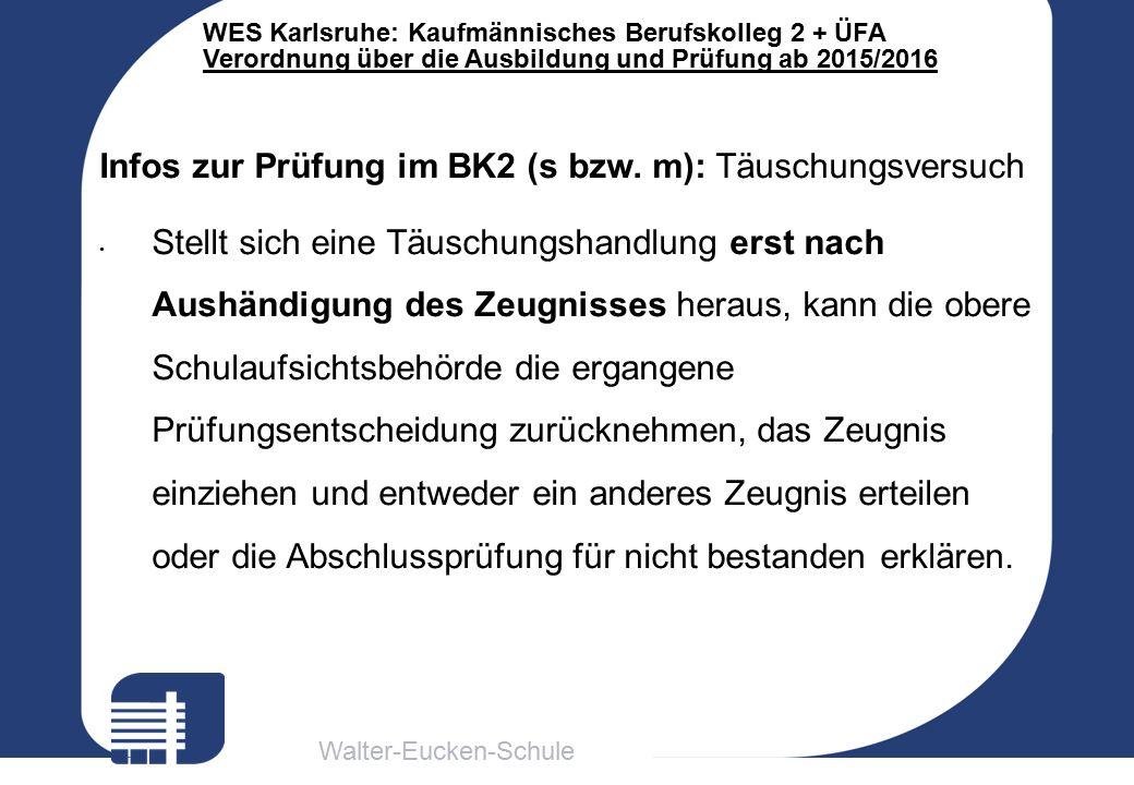Walter-Eucken-Schule WES Karlsruhe: Kaufmännisches Berufskolleg 2 + ÜFA Verordnung über die Ausbildung und Prüfung ab 2015/2016 Infos zur Prüfung im BK2 (s bzw.