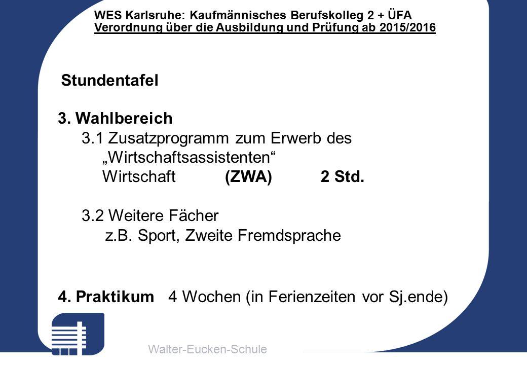 Walter-Eucken-Schule WES Karlsruhe: Kaufmännisches Berufskolleg 2 + ÜFA Verordnung über die Ausbildung und Prüfung ab 2015/2016 Stundentafel 3. Wahlbe