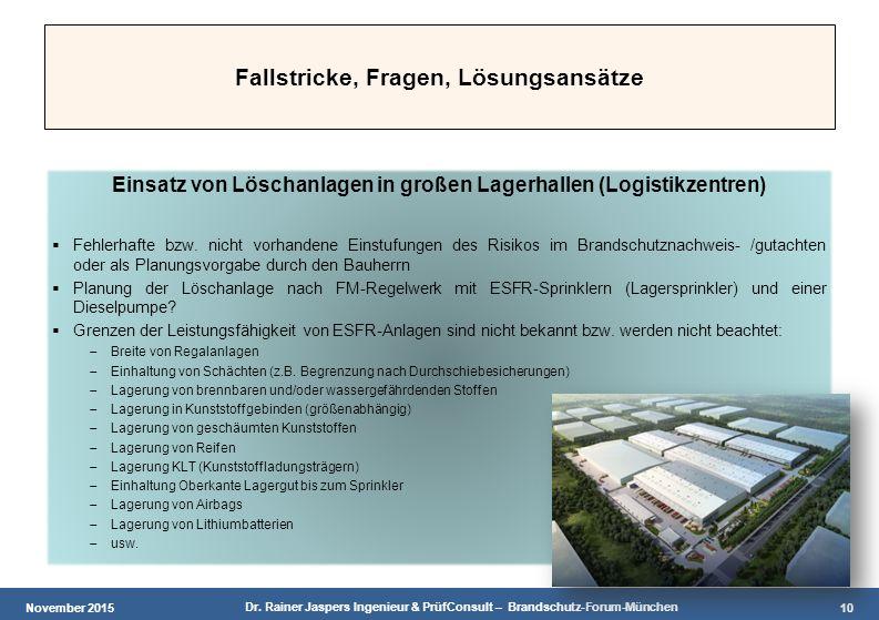 November 2015 Dr. Rainer Jaspers Ingenieur & PrüfConsult – Brandschutz-Forum-München 10 Fallstricke, Fragen, Lösungsansätze Einsatz von Löschanlagen i