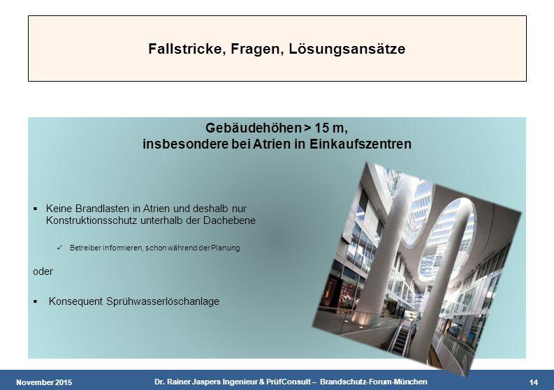 November 2015 Dr. Rainer Jaspers Ingenieur & PrüfConsult – Brandschutz-Forum-München 14 Fallstricke, Fragen, Lösungsansätze Gebäudehöhen > 15 m, insbe