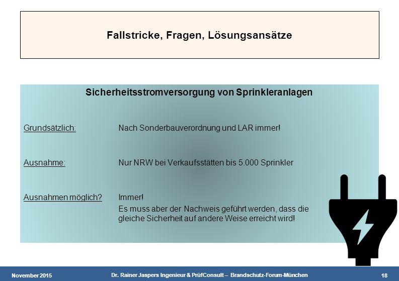 November 2015 Dr. Rainer Jaspers Ingenieur & PrüfConsult – Brandschutz-Forum-München 18 Fallstricke, Fragen, Lösungsansätze Sicherheitsstromversorgung