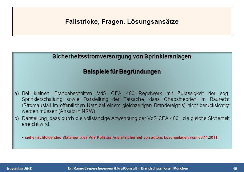 November 2015 Dr. Rainer Jaspers Ingenieur & PrüfConsult – Brandschutz-Forum-München 19 Fallstricke, Fragen, Lösungsansätze Sicherheitsstromversorgung