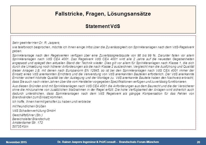 November 2015 Dr. Rainer Jaspers Ingenieur & PrüfConsult – Brandschutz-Forum-München 20 Fallstricke, Fragen, Lösungsansätze Statement VdS Sehr geehrte