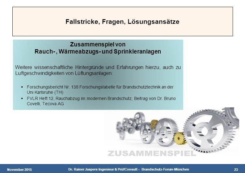 November 2015 Dr. Rainer Jaspers Ingenieur & PrüfConsult – Brandschutz-Forum-München 23 Fallstricke, Fragen, Lösungsansätze Zusammenspiel von Rauch-,