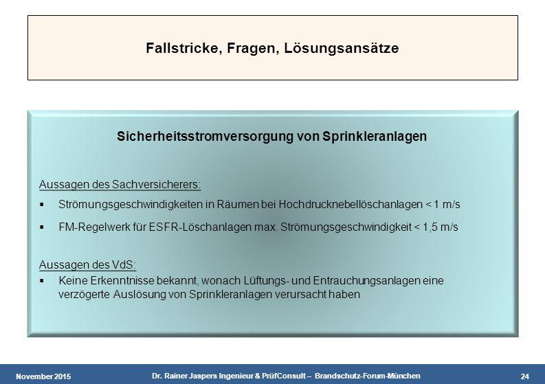 November 2015 Dr. Rainer Jaspers Ingenieur & PrüfConsult – Brandschutz-Forum-München 24 Fallstricke, Fragen, Lösungsansätze Sicherheitsstromversorgung