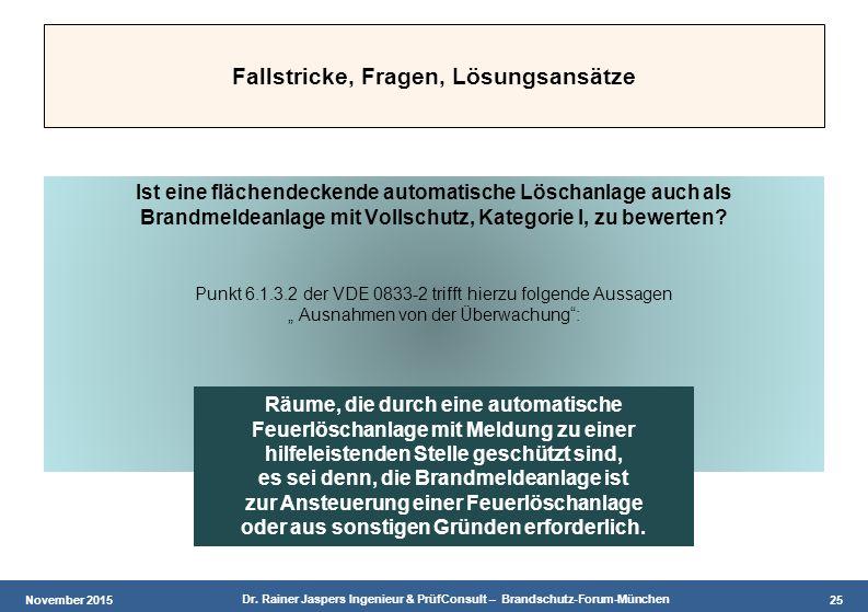 November 2015 Dr. Rainer Jaspers Ingenieur & PrüfConsult – Brandschutz-Forum-München 25 Fallstricke, Fragen, Lösungsansätze Ist eine flächendeckende a