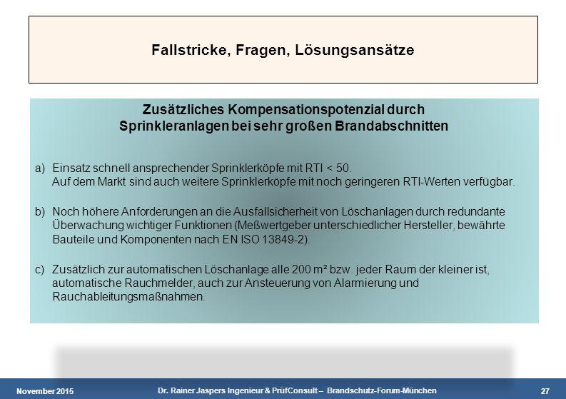 November 2015 Dr. Rainer Jaspers Ingenieur & PrüfConsult – Brandschutz-Forum-München 27 Fallstricke, Fragen, Lösungsansätze Zusätzliches Kompensations