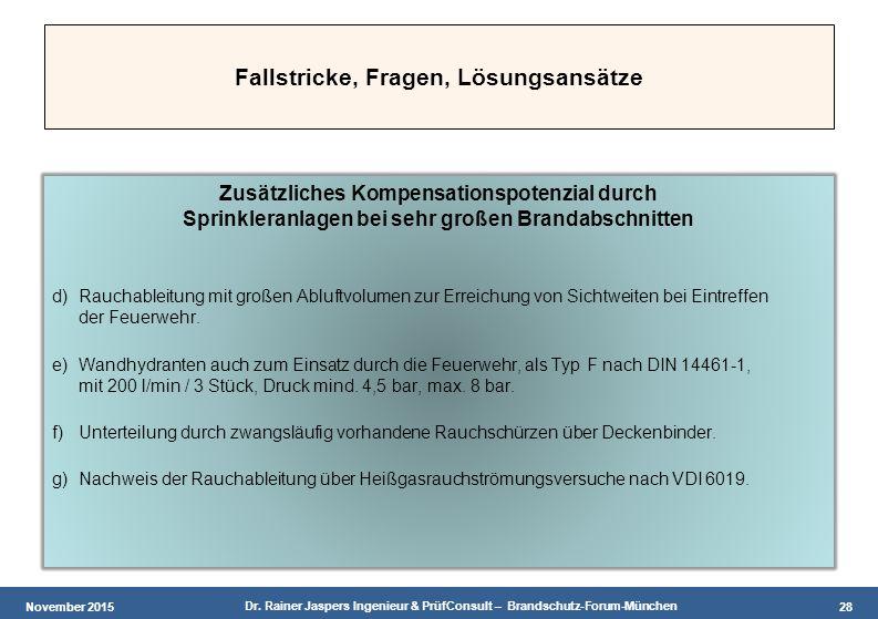 November 2015 Dr. Rainer Jaspers Ingenieur & PrüfConsult – Brandschutz-Forum-München 28 Fallstricke, Fragen, Lösungsansätze Zusätzliches Kompensations