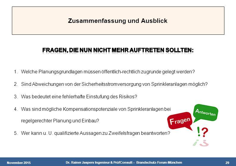 November 2015 Dr. Rainer Jaspers Ingenieur & PrüfConsult – Brandschutz-Forum-München 29 Zusammenfassung und Ausblick