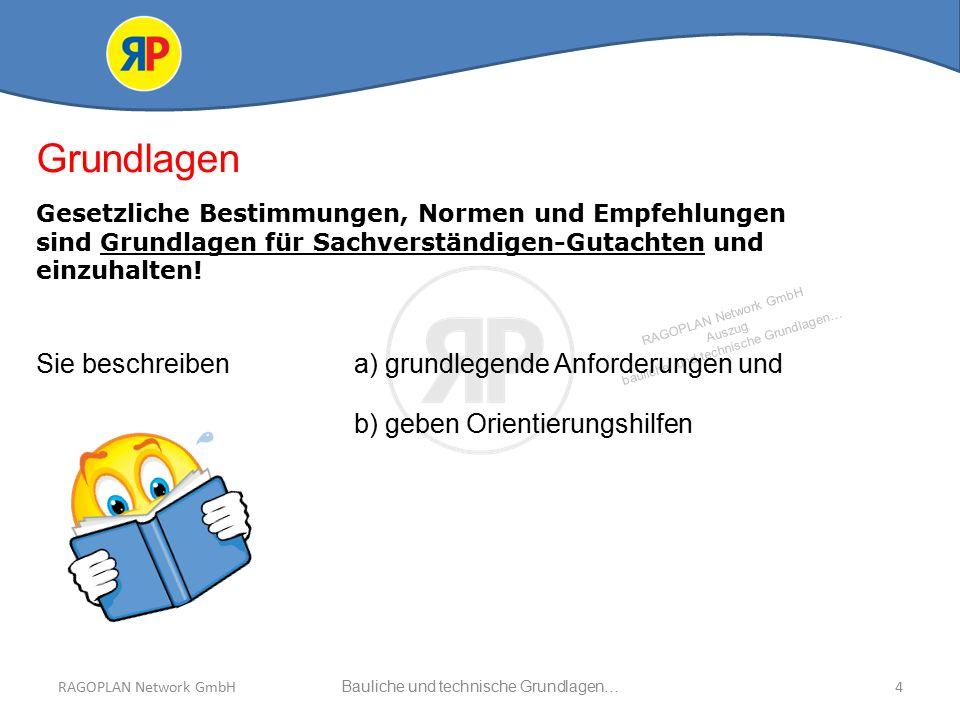 RAGOPLAN Network GmbH Auszug bauliche und technische Grundlagen… RAGOPLAN Network GmbHBauliche und technische Grundlagen…4 Grundlagen Gesetzliche Bestimmungen, Normen und Empfehlungen sind Grundlagen für Sachverständigen-Gutachten und einzuhalten.