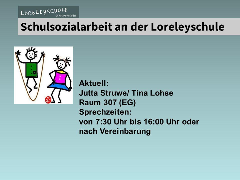 Aktuell: Jutta Struwe/ Tina Lohse Raum 307 (EG) Sprechzeiten: von 7:30 Uhr bis 16:00 Uhr oder nach Vereinbarung Schulsozialarbeit an der Loreleyschule