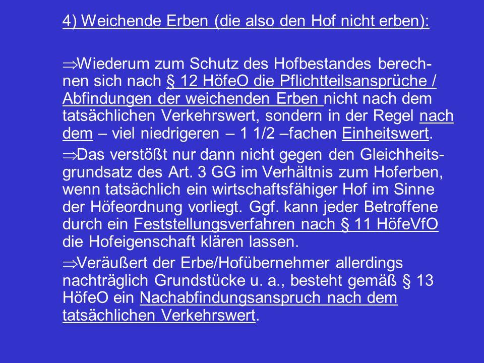 4) Weichende Erben (die also den Hof nicht erben):  Wiederum zum Schutz des Hofbestandes berech- nen sich nach § 12 HöfeO die Pflichtteilsansprüche /