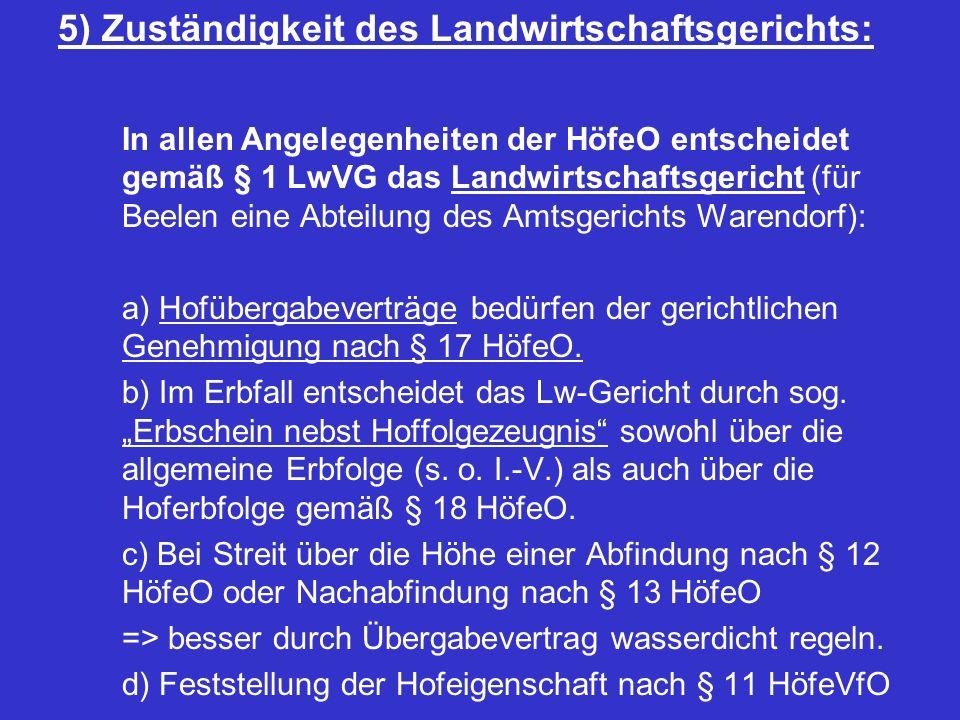 5) Zuständigkeit des Landwirtschaftsgerichts: In allen Angelegenheiten der HöfeO entscheidet gemäß § 1 LwVG das Landwirtschaftsgericht (für Beelen ein