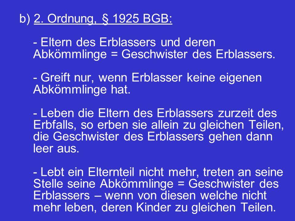 b) 2. Ordnung, § 1925 BGB: - Eltern des Erblassers und deren Abkömmlinge = Geschwister des Erblassers. - Greift nur, wenn Erblasser keine eigenen Abkö