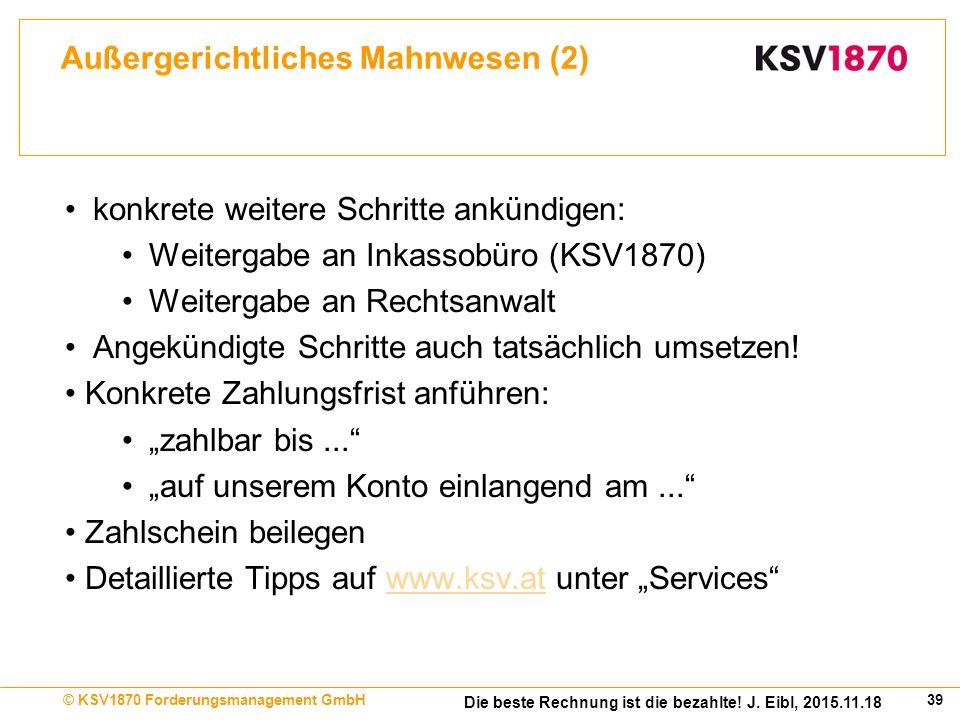 39© KSV1870 Forderungsmanagement GmbH Die beste Rechnung ist die bezahlte.
