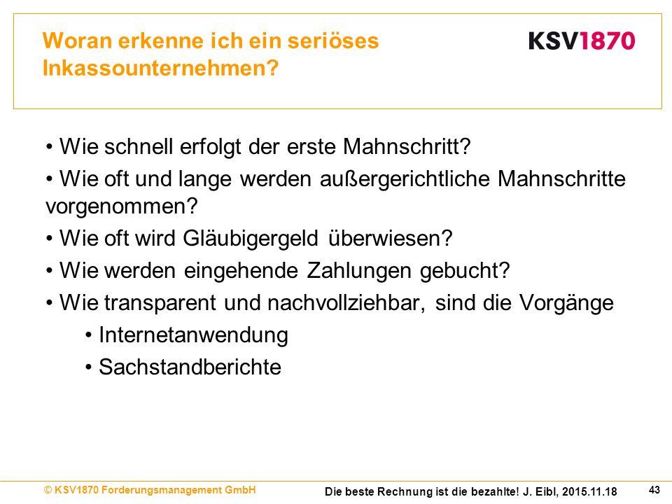 43© KSV1870 Forderungsmanagement GmbH Die beste Rechnung ist die bezahlte.