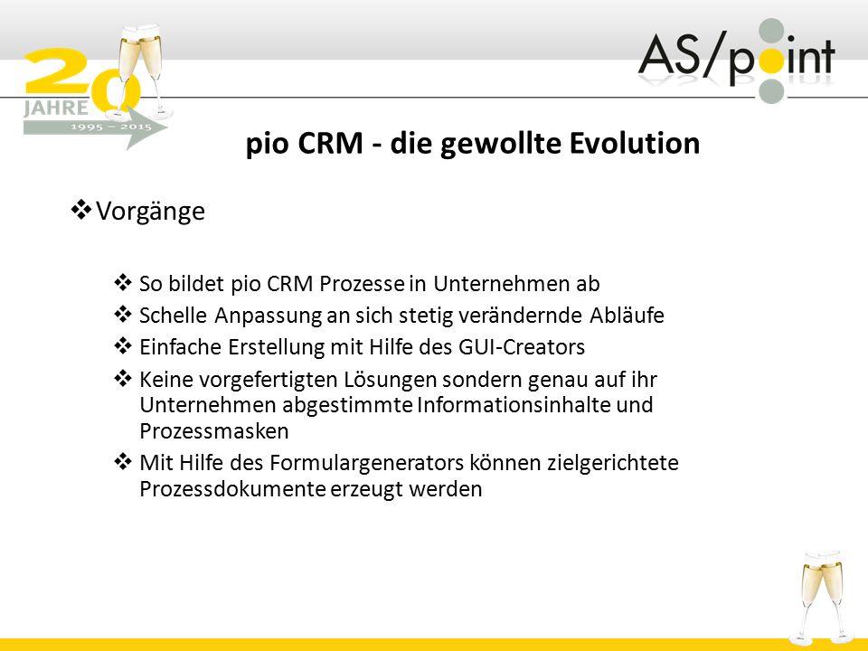 pio CRM - die gewollte Evolution  Vorgänge  So bildet pio CRM Prozesse in Unternehmen ab  Schelle Anpassung an sich stetig verändernde Abläufe  Ei