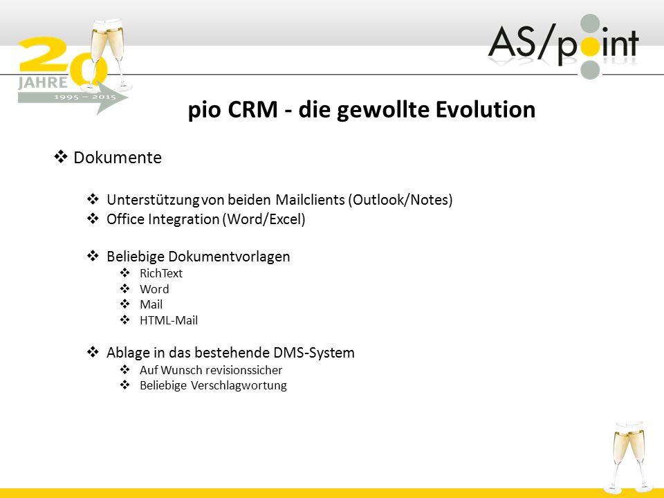 pio CRM - die gewollte Evolution  Dokumente  Unterstützung von beiden Mailclients (Outlook/Notes)  Office Integration (Word/Excel)  Beliebige Doku