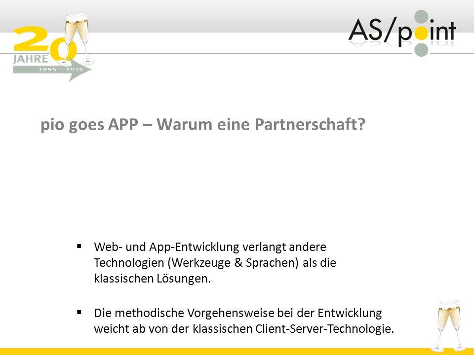 pio goes APP – Warum eine Partnerschaft?  Web- und App-Entwicklung verlangt andere Technologien (Werkzeuge & Sprachen) als die klassischen Lösungen.
