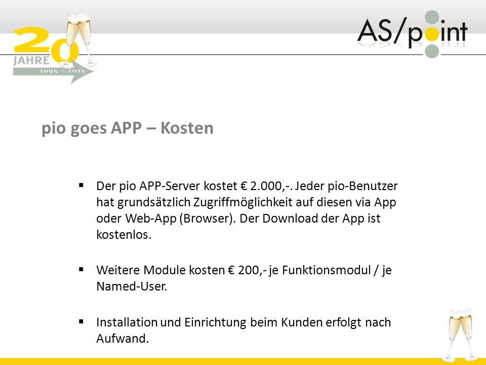 pio goes APP – Kosten  Der pio APP-Server kostet € 2.000,-. Jeder pio-Benutzer hat grundsätzlich Zugriffmöglichkeit auf diesen via App oder Web-App (