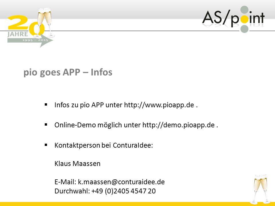 pio goes APP – Infos  Infos zu pio APP unter http://www.pioapp.de.  Online-Demo möglich unter http://demo.pioapp.de.  Kontaktperson bei ConturaIdee