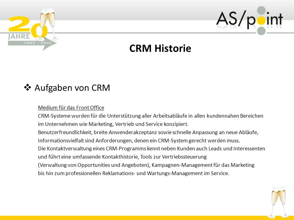 CRM Historie  Aufgaben von CRM Medium für das Front Office CRM-Systeme wurden für die Unterstützung aller Arbeitsabläufe in allen kundennahen Bereichen im Unternehmen wie Marketing, Vertrieb und Service konzipiert.