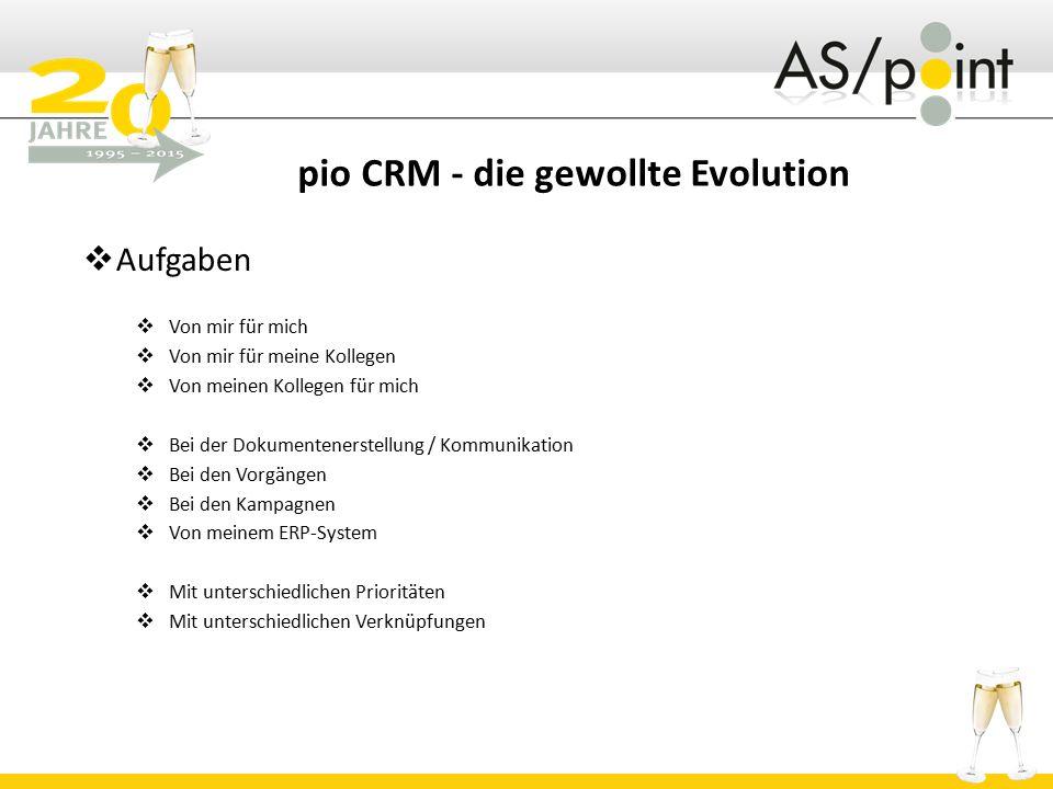 pio CRM - die gewollte Evolution  Aufgaben  Von mir für mich  Von mir für meine Kollegen  Von meinen Kollegen für mich  Bei der Dokumentenerstell