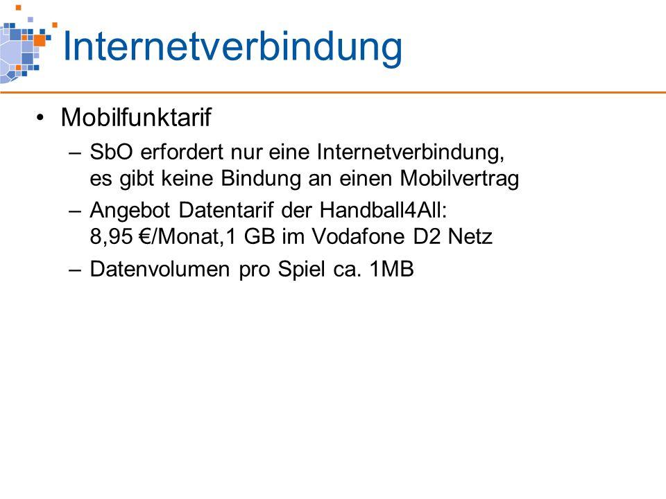 Internetverbindung Mobilfunktarif –SbO erfordert nur eine Internetverbindung, es gibt keine Bindung an einen Mobilvertrag –Angebot Datentarif der Handball4All: 8,95 €/Monat,1 GB im Vodafone D2 Netz –Datenvolumen pro Spiel ca.