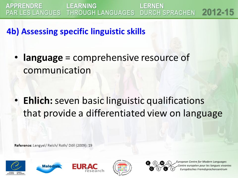 4b) Assessing specific linguistic skills language = comprehensive resource of communication Ehlich: seven basic linguistic qualifications that provide