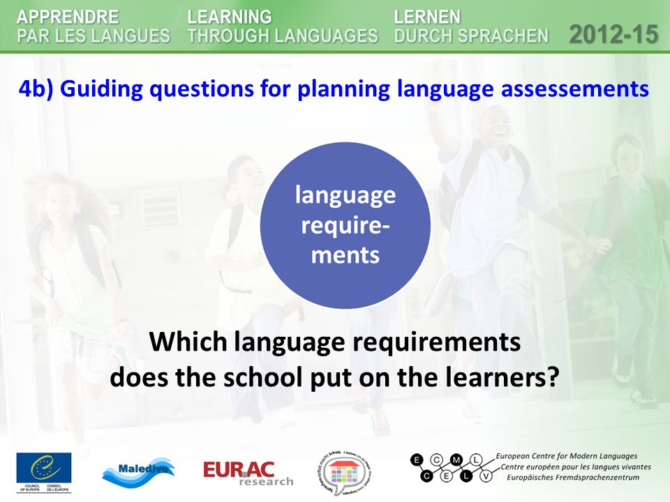 4b) Guiding questions for planning language assessements Which language requirements does the school put on the learners?