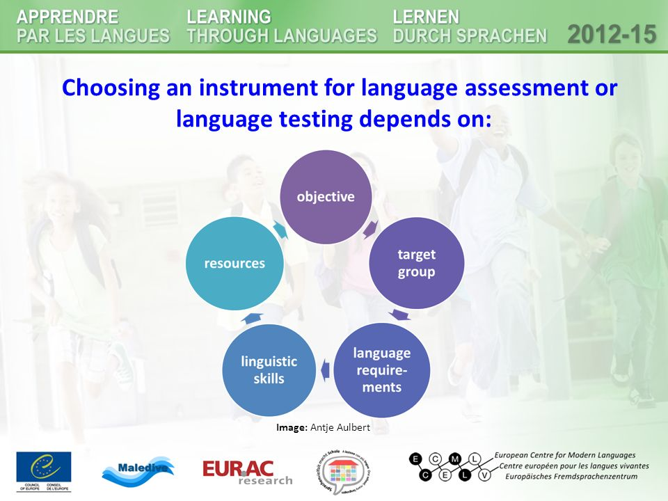 Choosing an instrument for language assessment or language testing depends on: Image: Antje Aulbert