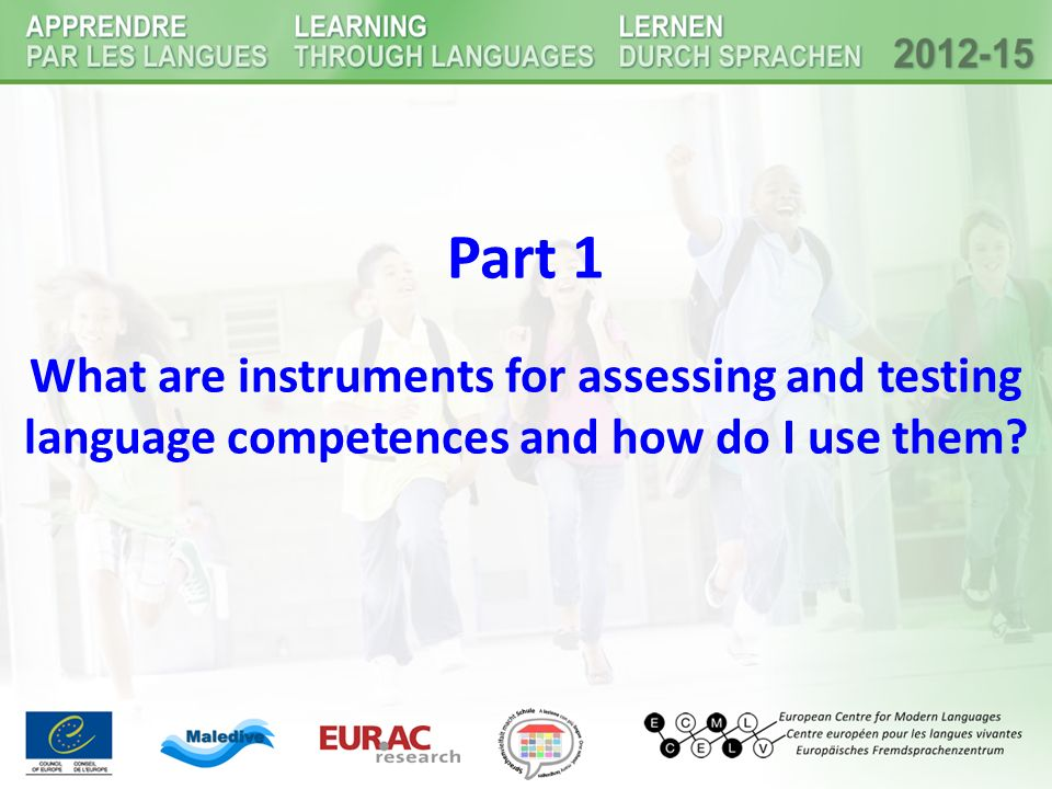Part 1 What are instruments for assessing and testing language competences and how do I use them?