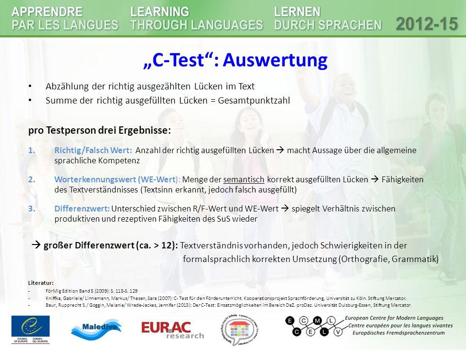 """""""C-Test"""": Auswertung Abzählung der richtig ausgezählten Lücken im Text Summe der richtig ausgefüllten Lücken = Gesamtpunktzahl pro Testperson drei Erg"""