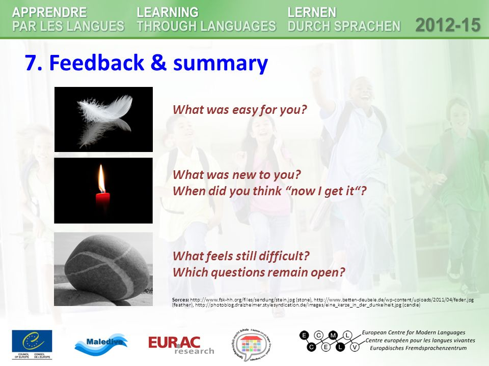 "7. Feedback & summary What was easy for you? What was new to you? When did you think ""now I get it""? What feels still difficult? Which questions remai"