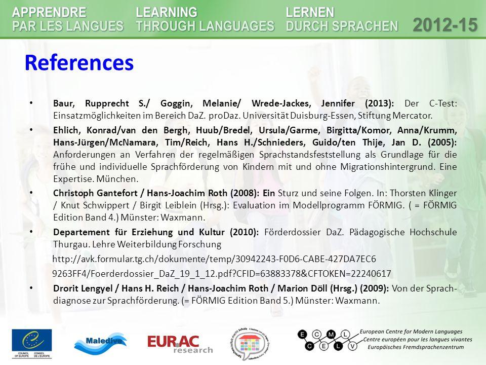 References Baur, Rupprecht S./ Goggin, Melanie/ Wrede-Jackes, Jennifer (2013): Der C-Test: Einsatzmöglichkeiten im Bereich DaZ. proDaz. Universität Du