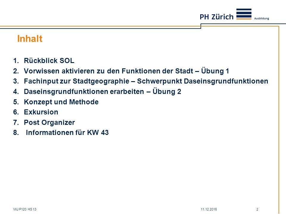 11.12.2015MU P120 HS 13 2 Inhalt 1.Rückblick SOL 2.Vorwissen aktivieren zu den Funktionen der Stadt – Übung 1 3.Fachinput zur Stadtgeographie – Schwer