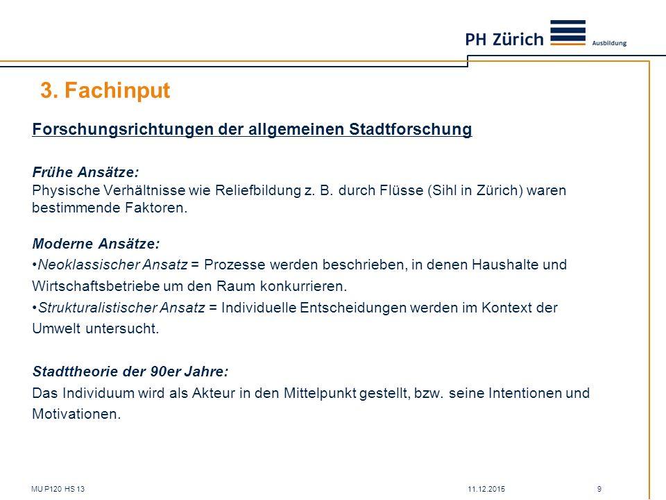 11.12.2015MU P120 HS 13 9 3. Fachinput Forschungsrichtungen der allgemeinen Stadtforschung Frühe Ansätze: Physische Verhältnisse wie Reliefbildung z.