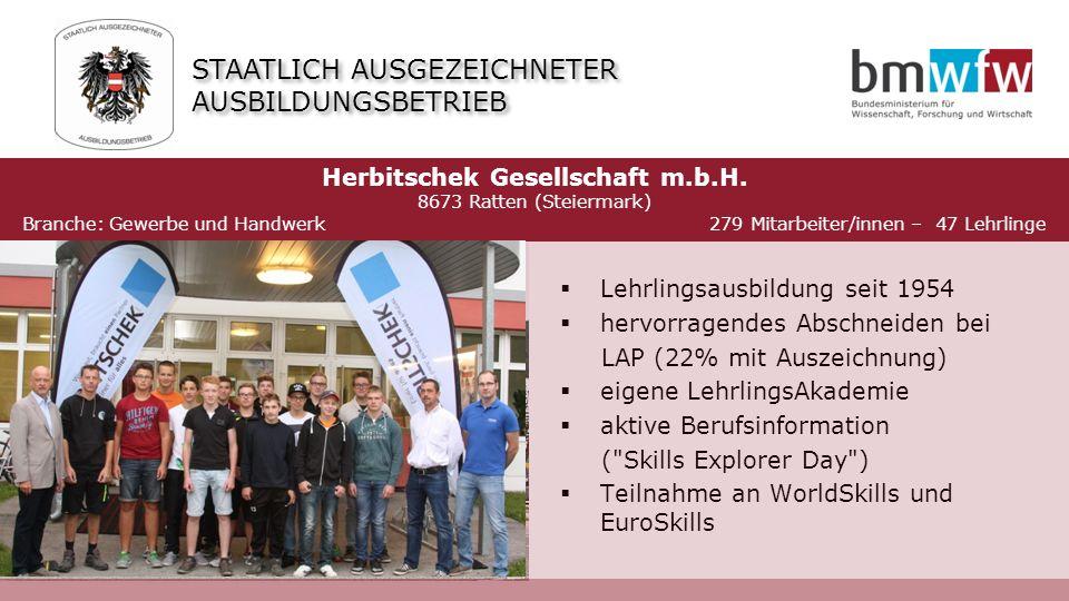  Lehrlingsausbildung seit 1954  hervorragendes Abschneiden bei LAP (22% mit Auszeichnung)  eigene LehrlingsAkademie  aktive Berufsinformation ( Skills Explorer Day )  Teilnahme an WorldSkills und EuroSkills Herbitschek Gesellschaft m.b.H.