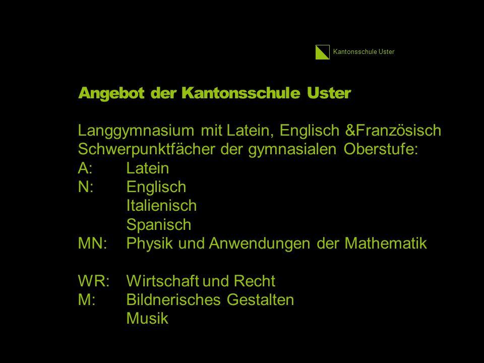 Kantonsschule Uster Angebot der Kantonsschule Uster Langgymnasium mit Latein, Englisch &Französisch Schwerpunktfächer der gymnasialen Oberstufe: A:Lat